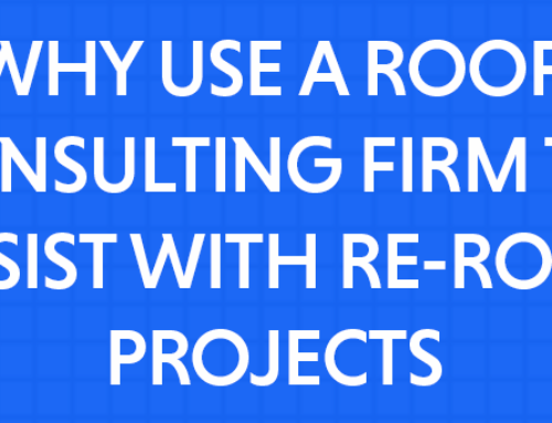 Why You Should Use A Roof Consulting Firm To Assist You With Re Roofing  Projects